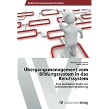 Übergangsmanagement vom Bildungssystem in das Berufssystem: Eine qualitative Studie zur Arbeitsmarkteingliederung
