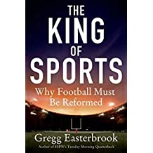 The King of Sports: Why Football Must Be Reformed by Gregg Easterbrook (2014-09-30)