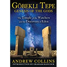 Gobekli Tepe: Genesis of the Gods: The Temple of the Watchers and the Discovery of Eden (English Edition)