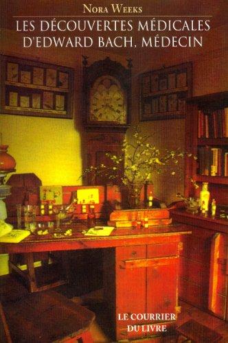 Les découvertes médicales d'Eward Bach, médecin : Ce que font les Fleurs pour le Corps Humain