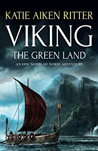 Viking: The Green Land: An Epic Novel of Norse Adventure par  Katie Aiken Ritter