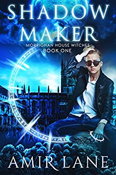 Shadow Maker: Morrighan House Witches Book One by [Lane, Amir]