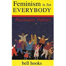 Feminism Is for Everybody: Passionate Politics by bell hooks (2000-10-01)