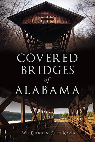 Covered Bridges of Alabama (English Edition) por Wil Elrick