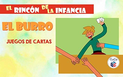 EL BURRO - JUEGOS DE CARTAS: DIVIÉRTETE CON TUS HIJOS ENSEÑÁNDOLES TUS JUEGOS DE LA INFANCIA (EL MENTIROSO, EL CINQUILLO...) (EL RINCÓN DE LA INFANCIA nº 2) por CUCO COMPANY AMERICA CORP