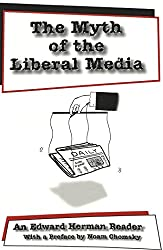 The Myth of the Liberal Media: An Edward Herman Reader (Media and Culture)