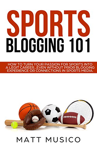 Sports Blogging 101: How to Turn Your Passion into a Legit Career...Even Without Prior Blogging Experience or Connections in Sports Media book cover