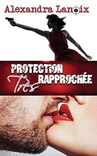 Protection Très Rapprochée par Alexandra Lanoix