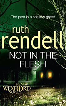 Not in the Flesh: (A Wexford Case) (Inspector Wexford series Book 21) by [Rendell, Ruth]