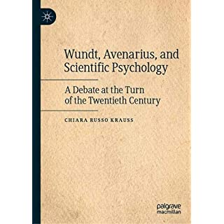 Wundt, Avenarius, and Scientific Psychology: A Debate at the Turn of the Twentieth Century