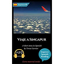 Viaje a Singapur: Learn Spanish with Improve Spanish Reading. Spanish novel for beginners+ (Audio included) (English Edition)
