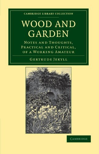 Wood and Garden: Notes and Thoughts, Practical and Critical, of a Working Amateur (Cambridge Library Collection - Botany and Horticulture) by Gertrude Jekyll (2011-10-15)