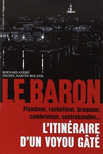 Le Baron : L'itinéraire d'un voyou gâté