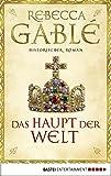 Das Haupt der Welt: Historischer Roman (Otto der Große 1) von Rebecca Gablé