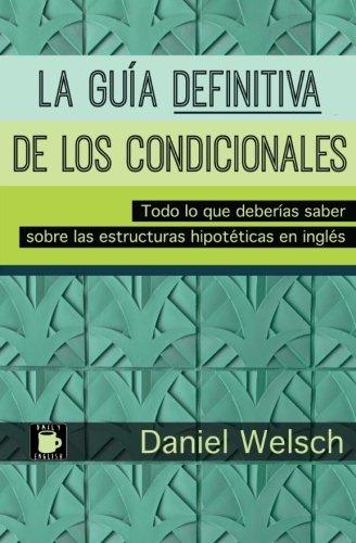 La Guía Definitiva de los Condicionales: Todo lo que deberías saber sobre las estructuras hipotéticas en inglés por Daniel Welsch