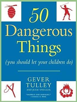 50 Dangerous Things (You Should Let Your Children Do) par [Tulley, Gever, Spiegler, Julie]