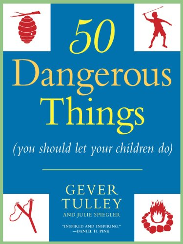 50 Dangerous Things (You Should Let Your Children Do) PDF Descargar