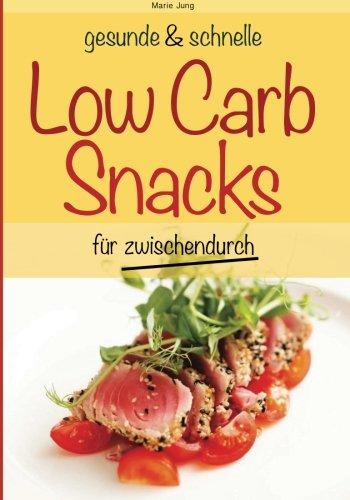 gesunde und schnelle Low Carb Snacks für zwischendurch: Rezepte fürs Büro, unterwegs und zu Hause (gesunde und schnelle Snacks) (Gesunde Snacks Für Büro)