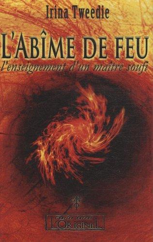 L'Abîme du feu : L'enseignement d'un Maitre Soufi
