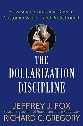 [(The Dollarization Discipline : How Smart Companies Create Customer Value... and Profit from it)] [By (author) Jeffrey J. Fox ] published on (September, 2004)