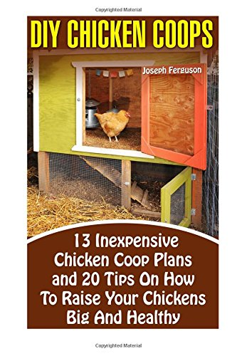 diy-chicken-coops-13-inexpensive-chicken-coop-plans-and-20-tips-on-how-to-raise-your-chickens-big-an