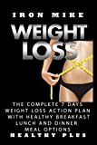 WEIGHT LOSS BOOK: The Complete 7 Days WEIGHT LOSS  Action Plan with HEALTHY Breakfast, LUNCH and Dinner Meal Option (Low Carb Diet, Paleo Diet, Ketogenic Diet, Sugar Free, Belly Fat, Weight Loss))