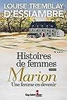 Histoires de femmes, tome 3: Marion, une femme en devenir par Tremblay-d`Essiambre