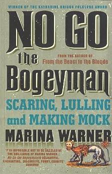 No Go the Bogeyman: Scaring, Lulling and Making Mock by [Warner, Marina]