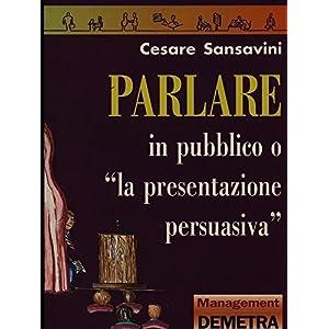 Parlare in pubblico o «La presentazione persuasiv