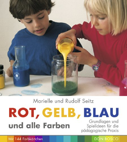 Rot, Gelb, Blau und alle Farben: Grundlagen und Spielideen für die pädagogische Praxis