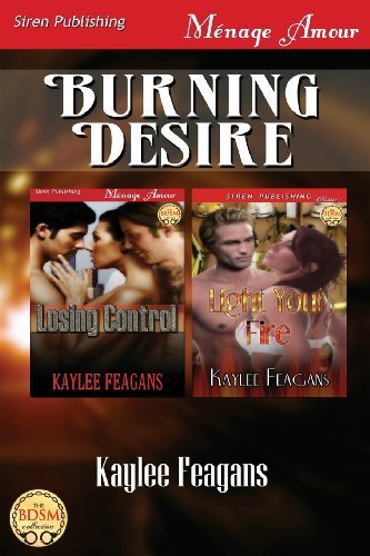 burning-desire-losing-control-light-your-fire-siren-publishing-menage-amour-by-feagans-kaylee-2013-paperback