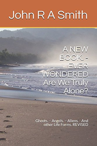 a-new-book-ever-wondered-are-we-truly-alone-ghosts-angels-aliens-and-other-life-forms-revised