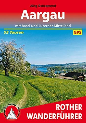 Aargau: mit Basel und Luzerner Mittelland. 55 Touren. Mit GPS-Tracks (Rother Wanderführer)