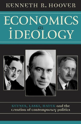 Economics as Ideology: Keynes, Laski, Hayek, and the Creation of Contemporary Politics (English Edition)