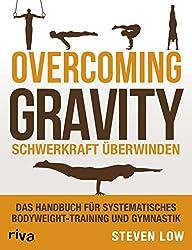 Overcoming Gravity - Schwerkraft überwinden: Das Handbuch für systematisches Bodyweight-Training und Gymnastik (German Edition)