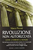 eBook Gratis da Scaricare Rivoluzione non autorizzata Come cambiera il mondo (PDF,EPUB,MOBI) Online Italiano