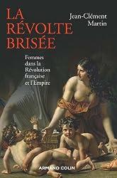 La révolte brisée: Femmes dans la Révolution française et l'Empire