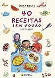 40 Receitas Sem Fogão. Dona Benta Comer Bem (Em Portuguese do Brasil)