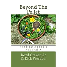 Beyond The Pellet: Feeding Rabbits Naturally (The Urban Rabbit Project) (Volume 2) by Boyd Craven Jr (2013-11-16)