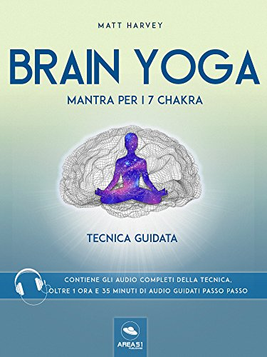 Brain Yoga. Mantra per i sette chakra: Tecnica guidata