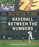 Baseball Between the Numbers: Why Everything You Know About the Game is Wrong