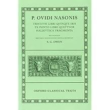 Tristia: Tristia, Ibis, Epistulae ex Ponto, Halieutica, Fragmenta (Oxford Classical Texts)