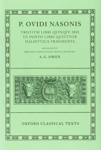 Ovid Tristia, etc: (Tristia, Ibis, Epistulae ex Ponto, Halieutica, Fragmenta): (Tristia, Ibis, Epistulae Ex Ponto, Halieutica, Fragmenta) Vol 1 (Oxford Classical Texts)