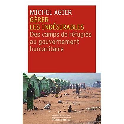 Gérer les indésirables. des camps de réfugiés au gouvernement humanitaire (La bibliothèque des savoirs)