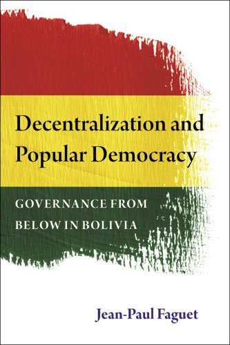 Decentralization and Popular Democracy: Governance from Below in Bolivia by Jean-Paul Faguet (2013-07-29)