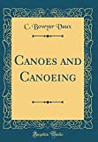 Canoes and Canoeing (Classic Reprint)