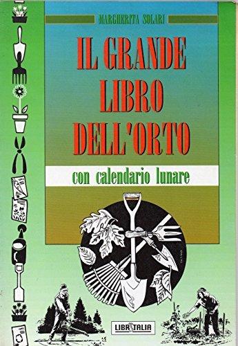 Il grande libro dell'orto con calendario lunare