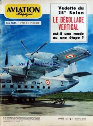 AVIATION MAGAZINE [No 373] du 15/06/1963 - VEDETTE DU 25E SALON - LE DECOLLAGE VERTICAL EST-IL UNE MODE OU UNE ETAPE - - ACTUALITE D AUTREFOIS PAR ANDRE BIE - A PAS VARIABLES PAR JACQUES NOETINGER - L AMERIQUE FAIT CONFIANCE A L EUROPE PAR JACQUES GAMBU - M MARC JACQUET - IL FAUT RESOUDRE LA CRISE DU TRANSPORT AERIEN INTERVIEW RECUEILLIE PAR ROGER CABIAC - PANORAMA DES VTO PAR JACQUES GAMBU ET JEAN PERARD - NOUVELLES DE L ESPACE PAR GEORGES SOURINE - AVEC L AVIATION LEGERE PAR JEAN GRAMPAI