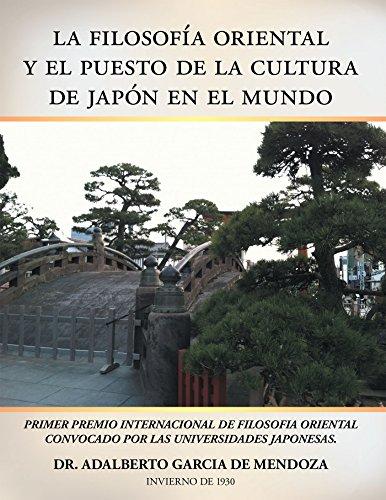La Filosofía Oriental Y El Puesto De La Cultura De Japón En El Mundo por Doctor Adalberto García de Mendoza