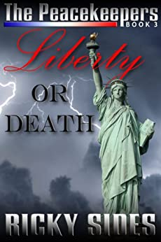 The Peacekeepers, Liberty or Death. Book 3. by [Sides, Ricky]